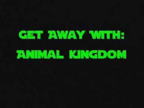 Animal Kingdom Get Away With It Lyrics