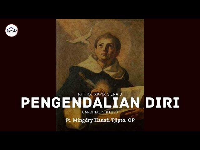 [KFT KATARINA SIENA 3] TEOLOGI TOMAS AQUINAS - PENGENDALIAN DIRI  ft. Mingdry Hanafi T., OP