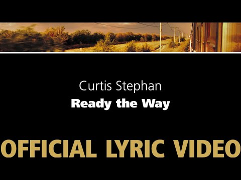 Ready the Way - Curtis Stephan [OFFICIAL LYRIC VIDEO]