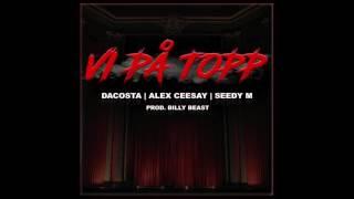 DaCosta x Alex Ceesay x Seedy M - Vi på topp (Audio)