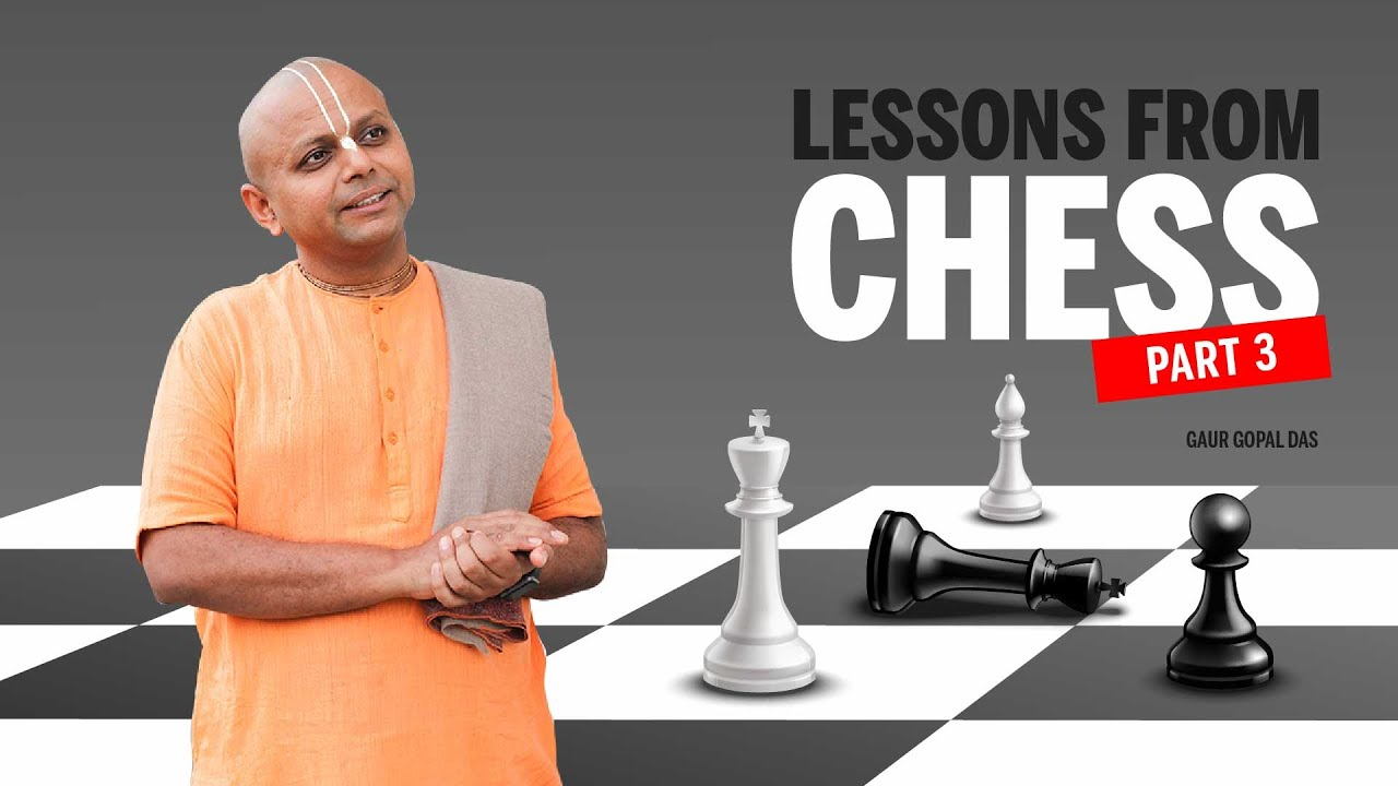 LESSONS FROM CHESS (PART 3) by Gaur Gopal Das