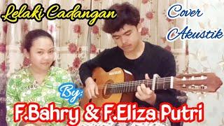 LELAKI CADANGAN T2 Cover Akustik By:F.Bahry & F.Eliza Putri lirik