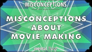 Misconceptions about Movie Making - mental_floss on YouTube (Ep. 43)