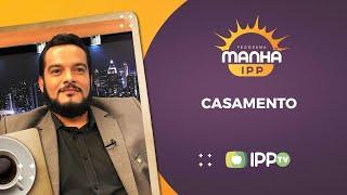 Casamento | Manhã IPP |Rev. Marcos Novaes | IPP TV