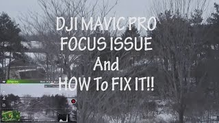 FOCUS ISSUE FIX:  DJI MAVIC PRO FOUCS FIX DUE TO COLD OR UPDATES?