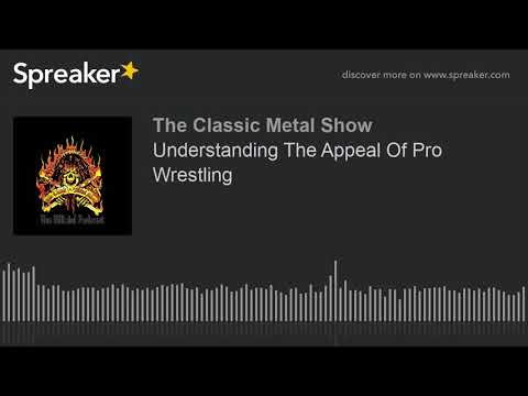 Understanding The Appeal Of Pro Wrestling