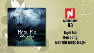 Nguyễn Ngọc Ngạn Truyện Ma | Ngôi Mộ Bên Sông (Audio Book 93)