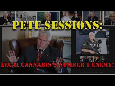 Pete Sessions: Number 1 Enemy of Legal Cannabis (w/ Video)