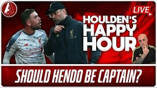 SHOULD HENDERSON LOSE THE CAPTAINCY? | Houlden's Happy Hour LFC Chat