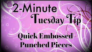 Simply Simple 2-MINUTE TUESDAY TIP - Quick Embossed Punched Pieces by Connie Stewart