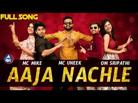 AAJA NACHLE SONG | MC MIKE, MC UNEEK, OM SRIPATHI | 2018 | MicTv.in