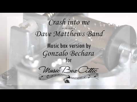 Crash into me by Dave Matthews Band - Music Box Version