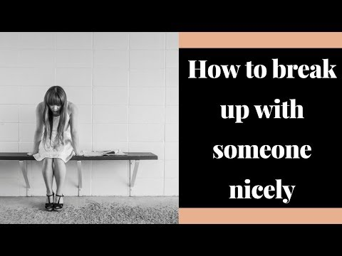 How to end a relationship with someone you love - how to break up with someone nicely