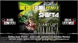 Shifta Ft. Fresh - Just Left Jamaica (Colombia Remix) April 2013