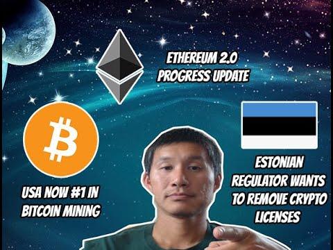 USA #1 in Bitcoin mining now. Ethereum 2.0 progress. Estonian regulator to revoke crypto licenses..