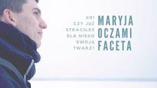 Maryja oczami faceta [#01] Czy już straciłeś dla Niego swoją Twarz?