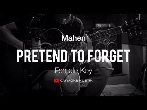 Pretend To Forget - Mahen ( Acoustic Karaoke ) Female Version