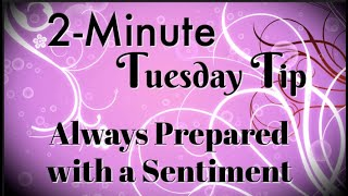 Simply Simple 2-MINUTE TUESDAY TIP - Always Prepared with a Sentiment by Connie Stewart