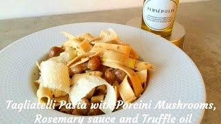 How To Pasta Recipe : Tagliatelli Pasta With Porcini Mushrooms, Rosemary Sauce Truffle Oil - Recipe