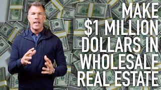 Make $1 MILLION Dollars in Wholesale Real Estate