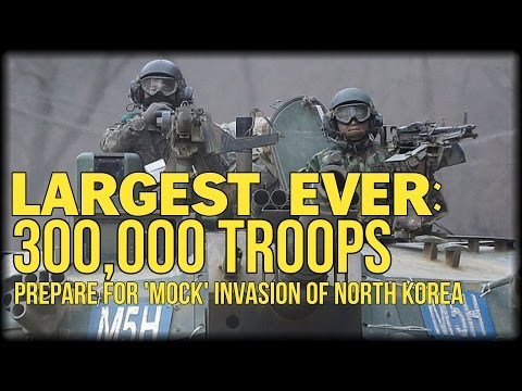 LARGEST EVER: 300,000 TROOPS PREPARE FOR 'MOCK' INVASION OF NORTH KOREA
