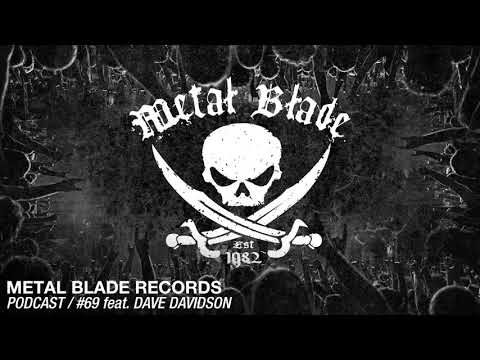 Metal Blade Records Podcast - Ep. 69 with Dave Davidson