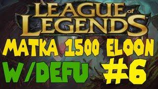 League of legends matka 1500 eloon - Osa 6 - W/ defu