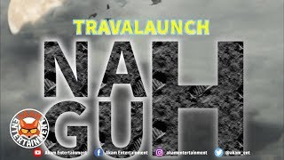 Travalaunch - Nah Guh - November 2018
