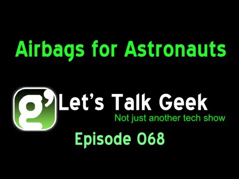 Lets Talk Geek Episode 68: Airbags for astronauts