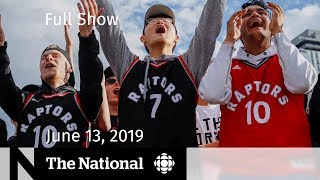 The National for June 13, 2019 — Raptors NBA Champions, Carbon Pricing, At Issue