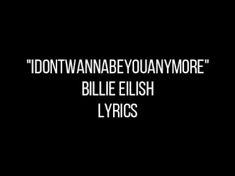 idontwannabeyouanymore - Billie Eilish (Lyrics)