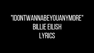 Download idontwannabeyouanymore - Billie Eilish (Lyrics) Mp3 and Videos