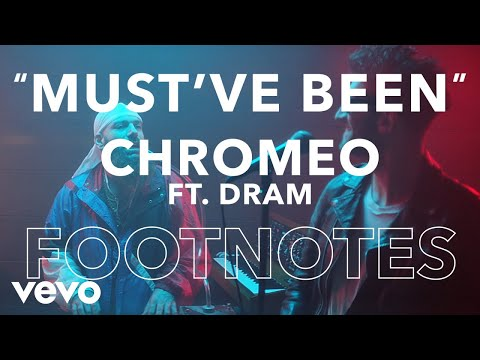 "Chromeo - ""Must've Been Ft. DRAM"" Footnotes"