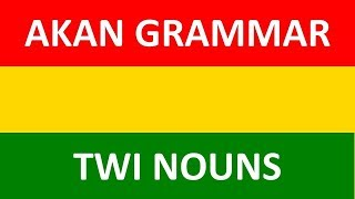 Learn Akan (Twi) Grammar | Lesson 3: Akan (Asante Twi) Nouns | Twi Language Lessons