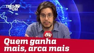 #JoelPinheiro: Quem ganha mais, arca mais