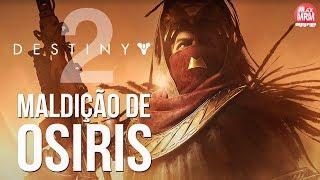 DESTINY 2 - LANÇAMENTO DA DLC A MALDIÇÃO DE OSIRIS | CAMPANHA COMPLETA!