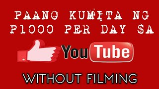 Paano Kumita Ng P1000 Per Day Sa YouTube Without Filming