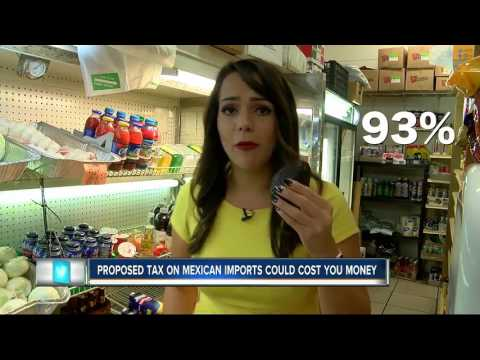 Proposed tax on Mexican imports could cost you