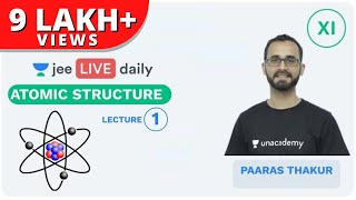 Atomic Structure - Lecture 1 | Unacademy JEE | LIVE DAILY | IIT JEE Chemistry | Paaras Thakur