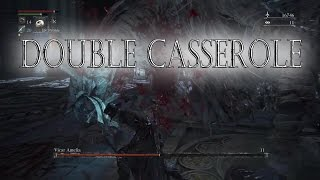 Introducing The Double Casserole - Bloodborne Pve