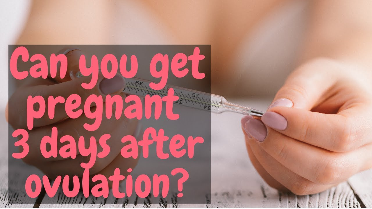 Can You Get Pregnant 3-5 Days After Ovulation Find Out -6389