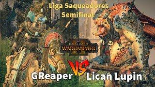 GReaper vs Lican Lupin. Semifinales Liga Saqueadores. Total War Warhammer 2 en español.