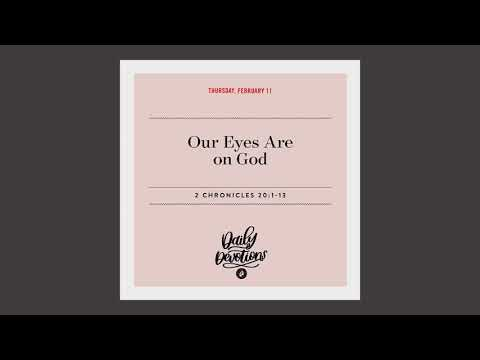 Our Eyes Are on God – Daily Devotional