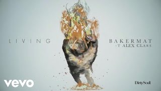 Bakermat Living Audio Ft Alex Clare