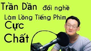 Trần Dần - Trần Tiger - đổi nghề làm lồng tiếng phim cực chất