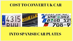 Cost of converting my UK car to Spanish plates