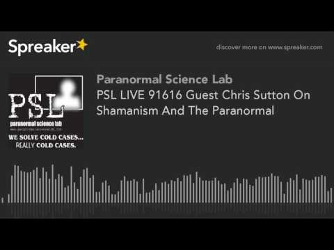PSL LIVE 91616 Guest Chris Sutton On Shamanism And The Paranormal