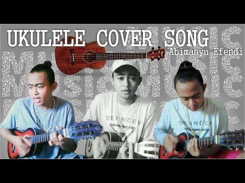 UKULELE COVER ( Abimanyu Efendi Compilation )