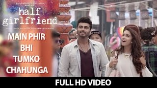 Main Phir Bhi Tumko Chahunga Full Song (Video) | Half Girlfriend | Arijit Singh | Shraddha Kapoor