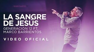 Generación 12 Ft. Marco Barrientos - La Sangre de Jesús (VIDEO OFICIAL)